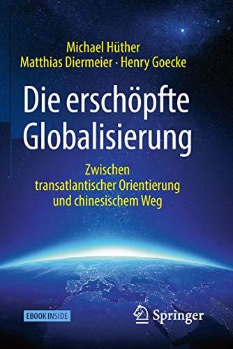 Die erschöpfte Globalisierung: Zwischen transatlantischer Orientierung und chinesischem Weg