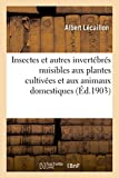 Insectes et autres invertébrés nuisibles aux plantes cultivées et aux animaux domestiques