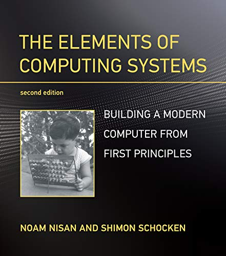 The Elements of Computing Systems: Building a Modern Computer from First...