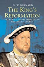 The King′s Reformation – Henry VIII and the Remaking of the English Church