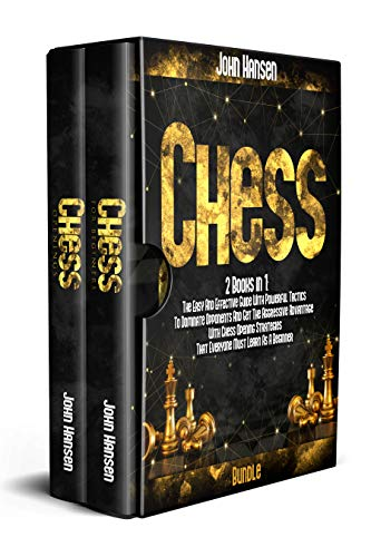 Chess: 2 books in 1: The Easy And Effective Guide With Powerful Tactics To Dominate Opponents And Get The Aggressive Advantage With Chess Opening Strategies That Everyone Must Learn As A Beginner