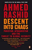 Descent Into Chaos: The World's Most Unstable Region and the Threat to Global Security by Ahmed Rashid(2009-07-01)