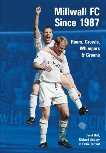 Millwall FC Since 1987: Roars, Growls, Whimpers & Groans (100 Greats S.)
