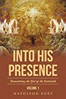Into His Presence, Volume 1: Encountering the God of the Patriarchs