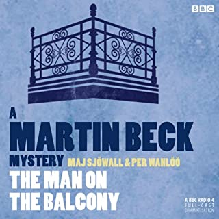 The Man on the Balcony (Dramatised)     Martin Beck, Book 3              By:                                                                                                                                 Per Wahloo,                                                                                        Maj Sjowall                               Narrated by:                                                                                                                                 Steven Mackintosh                      Length: 57 mins     25 ratings     Overall 4.5