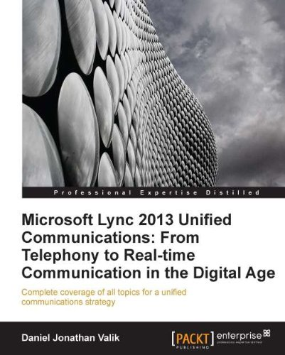 Microsoft Lync 2013 Unified Communications: From Telephony to Real-Time Communication in the Digital Age (English Edition)