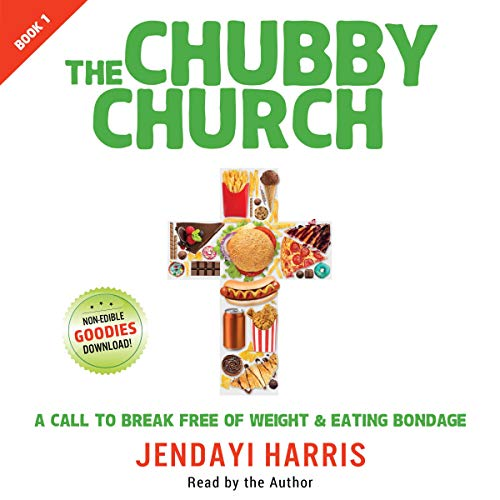 The Chubby Church: A Call to Break Free of Weight and Eating Bondage audiobook cover art