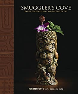 Smuggler's Cove: Exotic Cocktails, Rum, and the Cult of Tiki by [Martin Cate, Rebecca Cate]