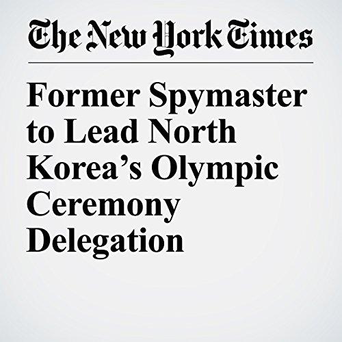Former Spymaster to Lead North Korea's Olympic Ceremony Delegation copertina