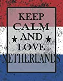 Keep Calm And Love Netherlands: Funny Dutch Notebook Journal Diary Dutch Heritage Gift, 110 Lined pages , high-Quality Cover (8.5 x 11) Inches