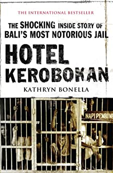 Hotel Kerobokan: The Shocking Inside Story of Bali's Most Notorious Jail by [Kathryn Bonella]