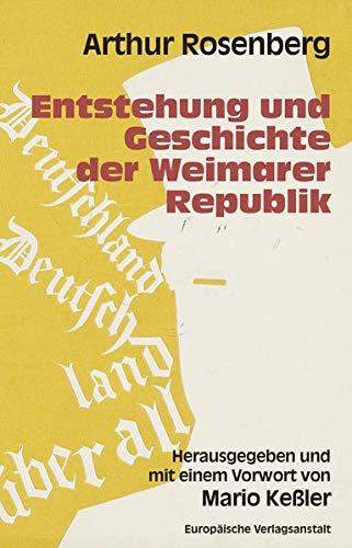 Entstehung und Geschichte der Weimarer Republik: Herausgegeben und mit einem Vorwort von Mario Keßler