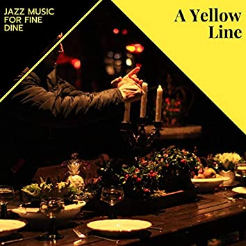 A Yellow Line - Jazz Music For Fine Dine