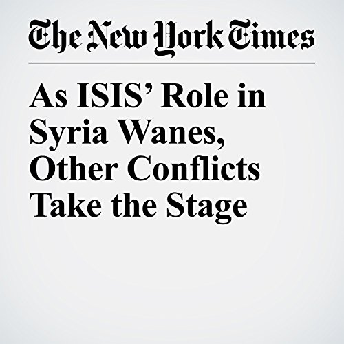 As ISIS' Role in Syria Wanes, Other Conflicts Take the Stage copertina