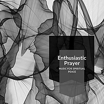 Enthusiastic Prayer - Music For Spiritual Peace