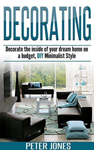 Decorating Decorate The Inside Of Your Dream Home On A Budget Diy Minimalist Style Interior Design Art Decorating House Decorating Ideas Decor Decorating Book Diy Decorating With Color Kindle Edition By