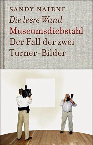 Die leere Wand - Museumsdiebstahl: Der Fall der zwei Turner-Bilder (KapitaleBibliothek)