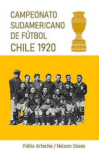 Campeonato Sudamericano de Fútbol Chile 1920 (Monografías Ediciones HUV nº 1)
