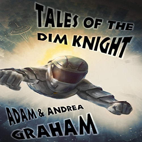 Tales of the Dim Knight Audiobook By Adam Graham,                                                                                        Andrea Graham cover art
