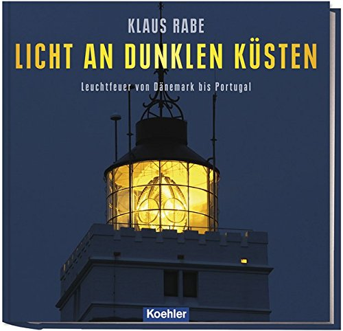 Licht an dunklen Küsten: Leuchtfeuer von Dänemark bis Portugal