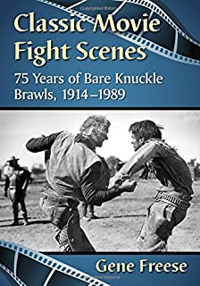 Classic Movie Fight Scenes: 75 Years of Bare Knuckle Brawls, 1914-1989
