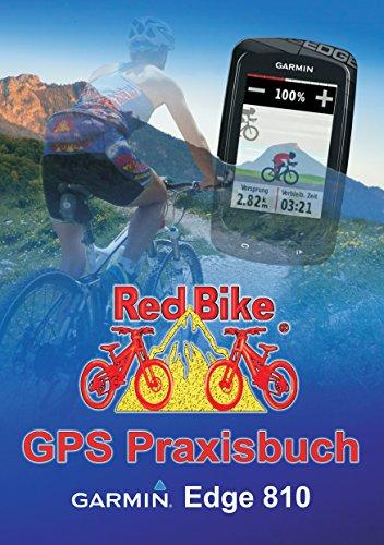 GPS Praxisbuch Garmin Edge 810: Praxis- und modellbezogen für einen schnellen Einstieg (GPS Praxisbuch-Reihe von Red Bike 10) (German Edition)