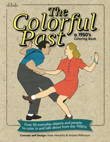 The Colorful Past: A 1950's Coloring Book: Everyday objects and people to color in and talk about from the 1950's!