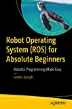 Robot Operating System (ROS) for Absolute Beginners: Robotics Programming Made Easy (English Edition)
