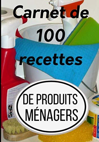 carnet de 100 recettes DE PRODUITS MENAGERS: Faire soi même ses produits ménagers écologiques | Carnet de 103 pages |17,78 x 25,4 cm | Pour stocker ... vos produits ménages écologiques zéro déchets