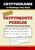 Cryptograms To Challenge Your Brain: 300 Cryptoquote Puzzles of Notable Entertaining Quotes (Volume 1)