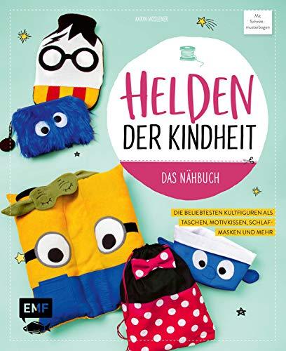 Helden der Kindheit – Das Nähbuch: Die beliebtesten Kultfiguren als Taschen, Motivkissen, Schlafmasken und mehr