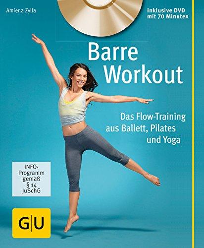 Barre Workout (mit DVD): Das Flow-Training aus Ballett, Pilates und Yoga