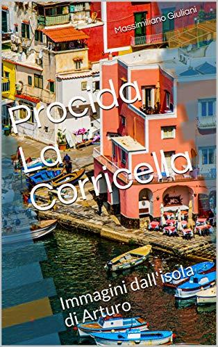 Procida La Corricella: Immagini dall'isola di Arturo