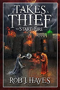It Takes a Thief to Start a Fire (It Takes a Thief... Book 2) by [Rob J. Hayes]