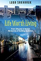 Life Worth Living: From Lithuania to Boston My Journey of Building Resilience