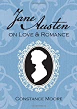 Jane Austen on Love and Romance: Written by Constance Moore, 2010 Edition, Publisher: Summersdale [Paperback]