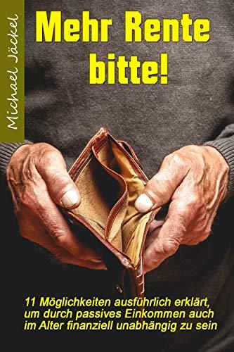 eBook Mehr Rente bitte!: 11 Möglichkeiten ausführlich erklärt, um durch passives Einkommen auch im Alter finanziell unabhängig zu sein