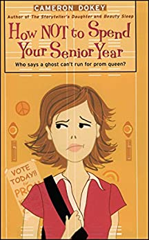 How Not to Spend Your Senior Year (The Romantic Comedies) by [Cameron Dokey]