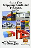 How to Build Shipping Container Homes With Plans (Plan Book)