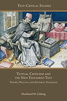 Textual Criticism and the New Testament Text  Theory Practice and Editorial Technique  Text-critical Studies