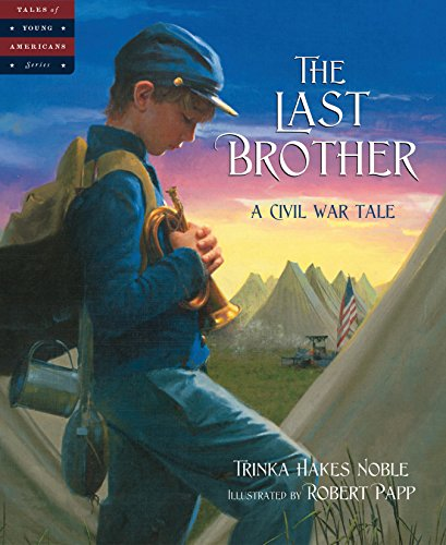 The Last Brother: A Civil War Tale (Tales of Young Americans) by [Trinka Hakes Noble, Robert Papp]