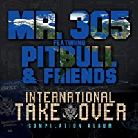 International Takeover by Mr. 305 feat. Pitbull & Friends (2013-07-09)