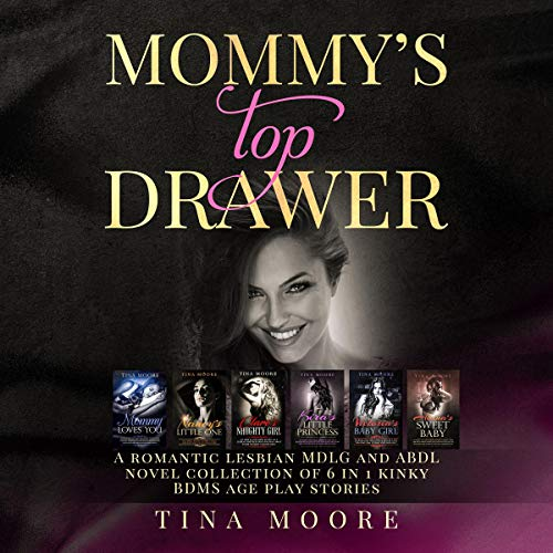Mommy's Top Drawer: A Romantic Lesbian MDLG and ABDL Novel Collection of 6 in 1 Kinky BDMS Age Play Stories audiobook cover art