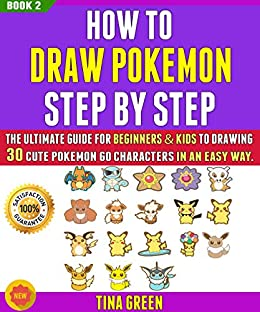 How To Draw Pokemon Step By Step: The Ultimate Guide For Beginners & Kids To Drawing 30 Cute Pokemon Go Characters In An Easy Way. (BOOK 2). by [Tina Green, Roy Martin]