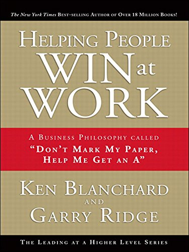 Helping People Win At Work A Business Philosophy Called Don T Mark My Paper Help Me Get An A Ebook Ridge Garry Blanchard Ken Amazon Com Au Kindle Store