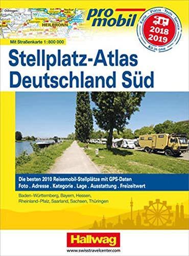 Preisvergleich Produktbild Deutschland Süd Stellplatz-Atlas 2018 / 2019: Mit Strassenkarte 1:800 000. Die besten 2010 Reisemobil-Stellplätze mit GPS-Daten,  Foto,  Adresse,  ... Ausstattung,  Freizeitwert (Hallwag Promobil)