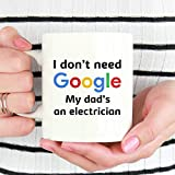 """Tazza da elettricista con scritta """"I Don't Need Google My Dad is an Electrician"""", idea regalo per il papà, elettricista"""