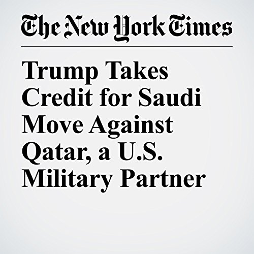 Trump Takes Credit for Saudi Move Against Qatar, a U.S. Military Partner copertina