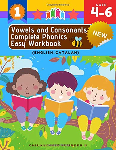 Vowels and Consonants Complete Phonics Easy Workbook: English - Catalan: 100 Activities cover long and short vowels,beginning and ending sounds, cvc ... K Kindergarten First grade ESL homescholling
