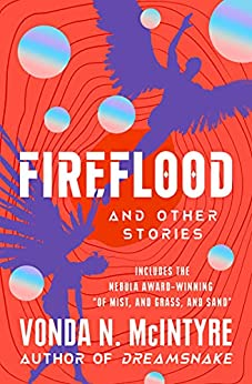 Fireflood: And Other Stories by [Vonda N. McIntyre]